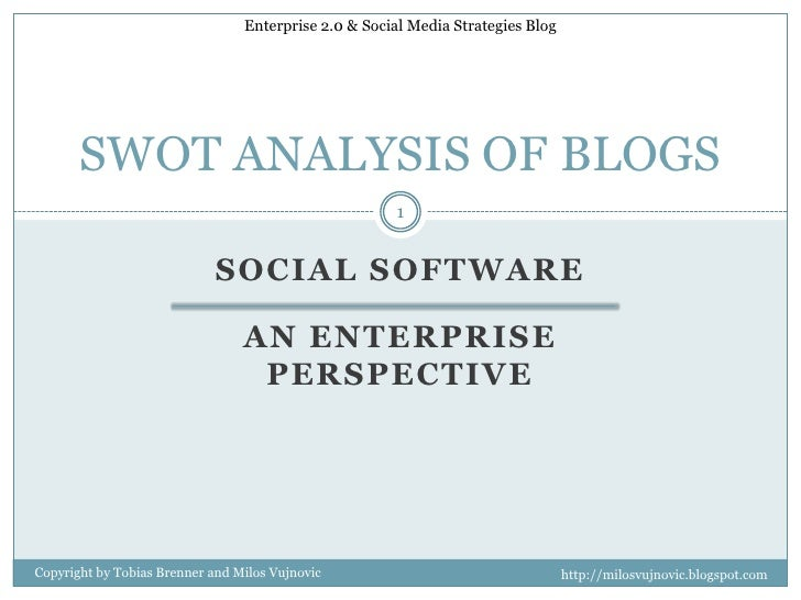 SoCialsoftware<br />An Enterprise perspective<br />SWOT ANALYSIS OF BLOGS<br />1<br />Copyright by Tobias Brenner and Milo...