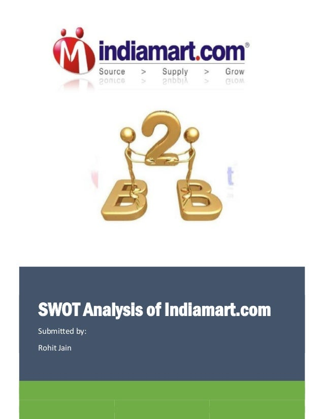 SWOT Analysis of Indiamart.com Submitted by: Rohit Jain