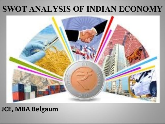 SWOT ANALYSIS OF INDIAN ECONOMY JCE, MBA Belgaum