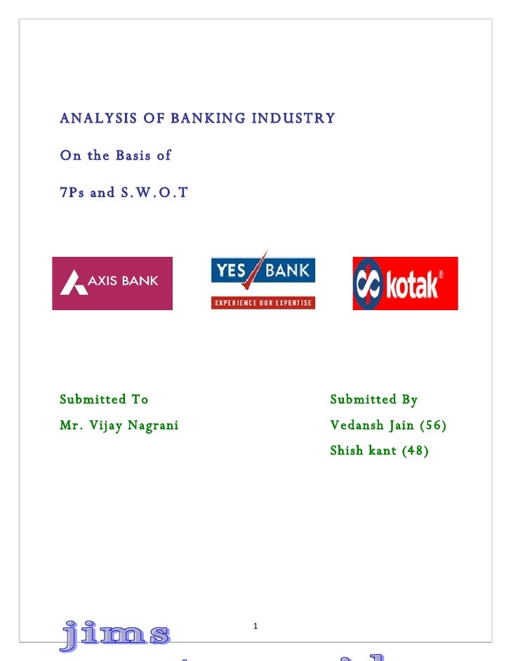 ANALYSIS OF BANKING INDUSTRY  On the Basis of  7Ps and S.W.O.T     Submitted To               Submitted By Mr. Vijay Nagra...