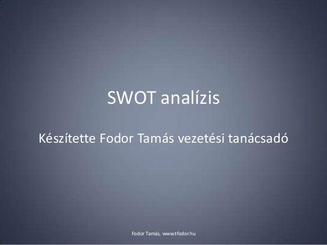 SWOT analízisKészítette Fodor Tamás vezetési tanácsadóFodor Tamás, www.tfodor.hu