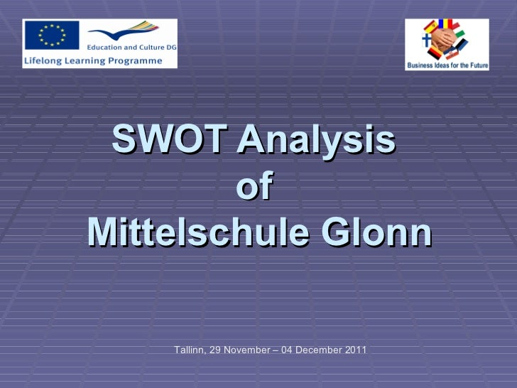 SWOT Analysis  of  Mittelschule Glonn Tallinn,  29 November – 04 December  2011