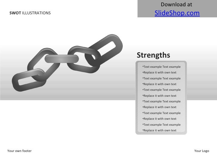 SWOT  ILLUSTRATIONS Your own footer Your Logo Strengths <ul><li>Text example Text example </li></ul><ul><li>Replace it wit...