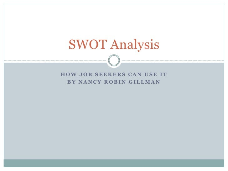 how job seekers can use it<br />By Nancy Robin Gillman<br />SWOT Analysis<br />