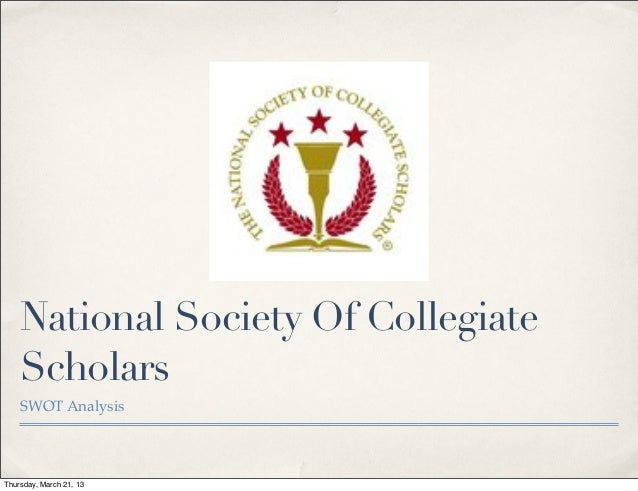 National Society Of Collegiate    Scholars    SWOT AnalysisThursday, March 21, 13