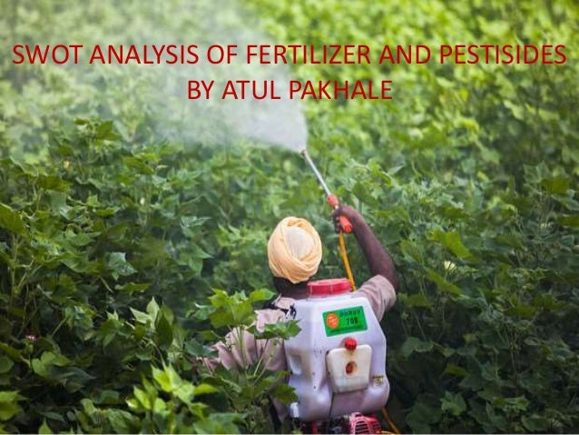 SWOT ANALYSIS OF FERTILIZER AND PESTISIDES BY ATUL PAKHALE