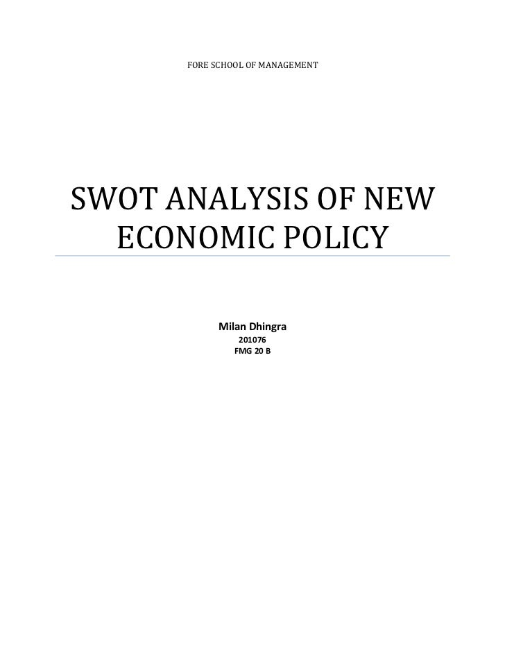 FORE SCHOOL OF MANAGEMENTSWOT ANALYSIS OF NEW  ECONOMIC POLICY           Milan Dhingra                201076              ...