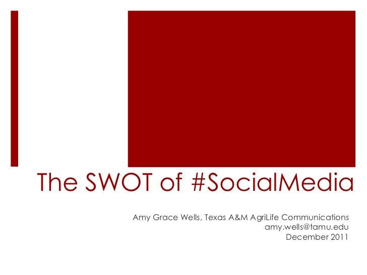 The SWOT of #SocialMedia       Amy Grace Wells, Texas A&M AgriLife Communications                                     amy....