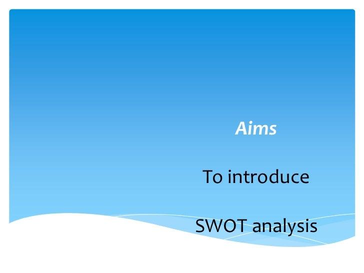 AimsTo introduceSWOT analysis