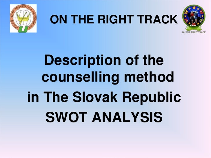 ON THE RIGHT TRACK <br />Description of the counselling method<br />in The Slovak Republic<br />SWOT ANALYSIS<br />