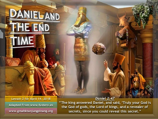 "Lesson 2 for April 14, 2018 Adapted From www.fustero.es www.gmahktanjungpinang.org Daniel 2:47 ""The king answered Daniel, ..."