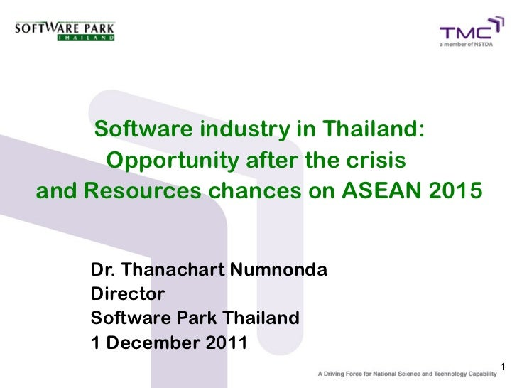 Software industry in Thailand:      Opportunity after the crisisand Resources chances on ASEAN 2015    Dr. Thanachart Numn...