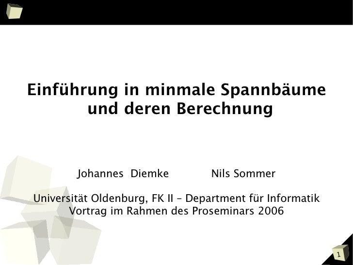 Einführung in minmale Spannbäume       und deren Berechnung        Johannes Diemke           Nils SommerUniversität Oldenb...