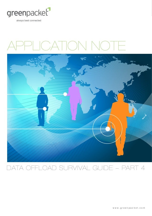 APPLICATION NOTEDATA OFFLOAD SURVIVAL GUIDE - PART 4                           www.greenpacket.com