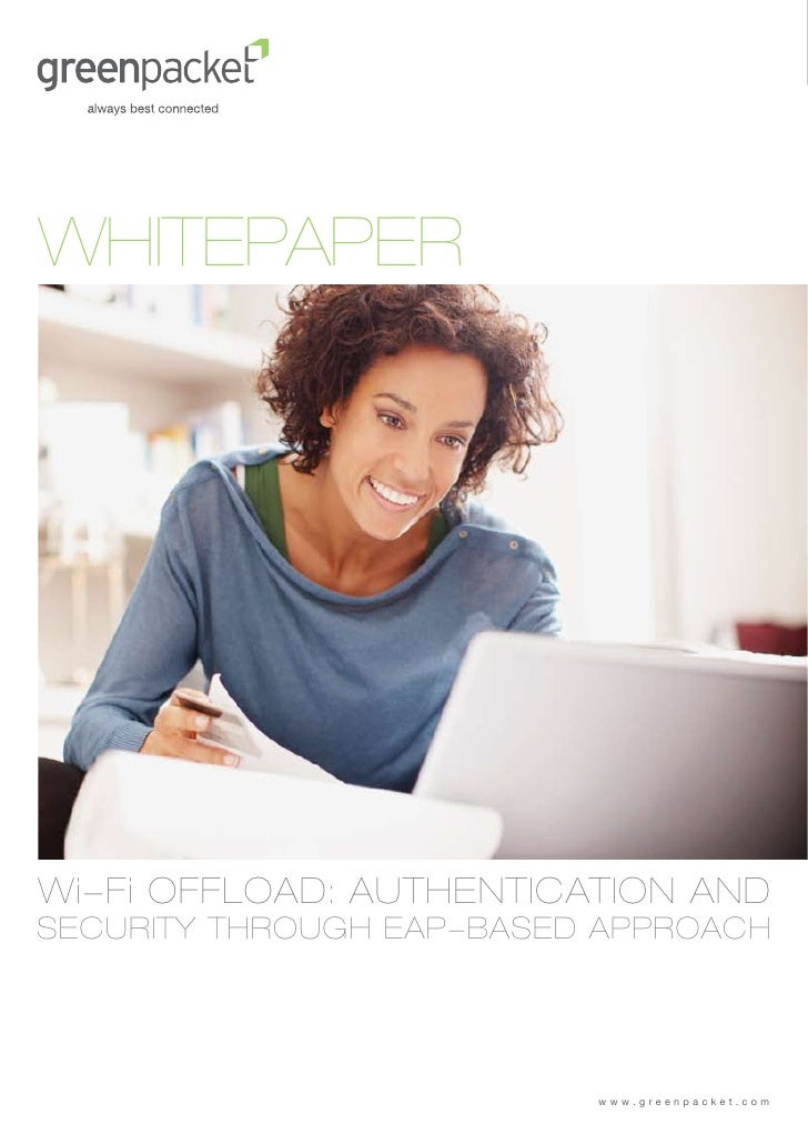 WHITEPAPERWi-Fi OFFLOAD: AUTHENTICATION ANDSECURITY THROUGH EAP-BASED APPROACH                          www.greenpacket.com