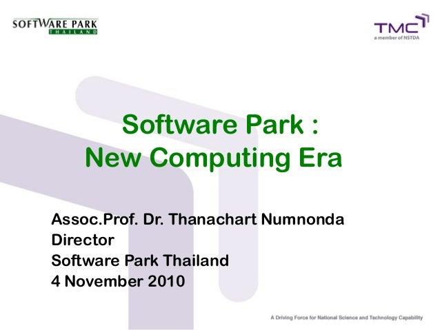 Software Park : New Computing Era Assoc.Prof. Dr. Thanachart Numnonda Director Software Park Thailand 4 November 2010
