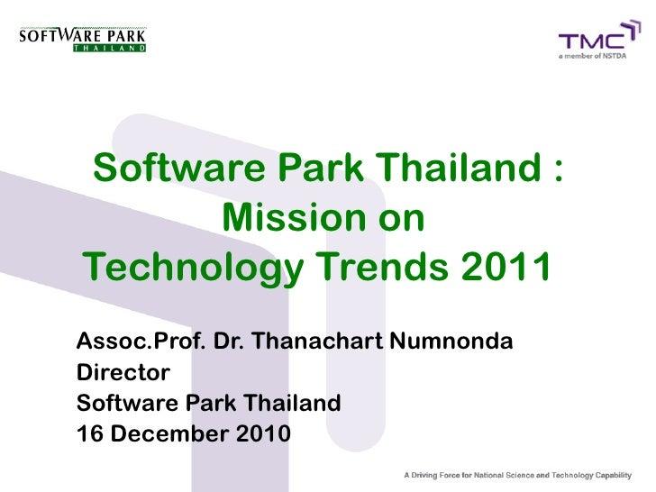 Software Park Thailand :      Mission onTechnology Trends 2011Assoc.Prof. Dr. Thanachart NumnondaDirectorSoftware Park Tha...