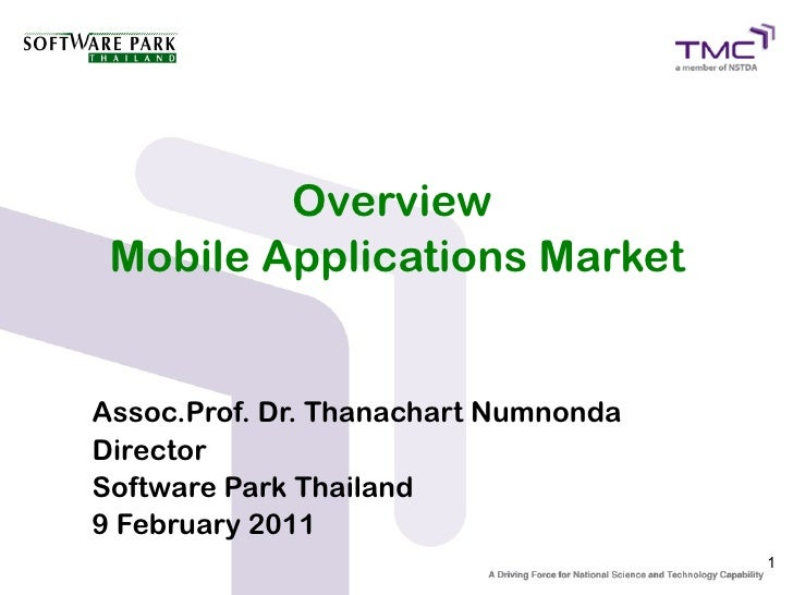 Overview Mobile Applications MarketAssoc.Prof. Dr. Thanachart NumnondaDirectorSoftware Park Thailand9 February 2011       ...
