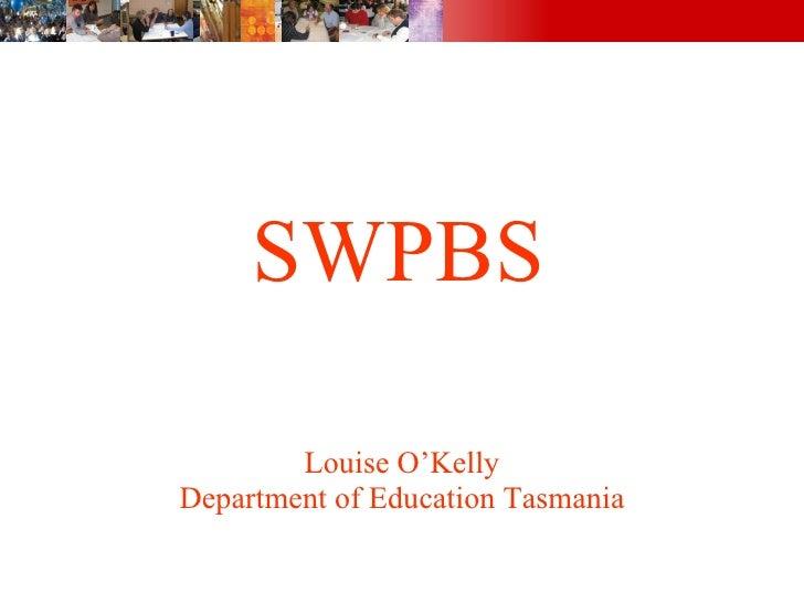 SWPBS Louise O'Kelly Department of Education Tasmania