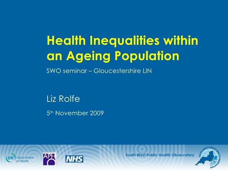 <ul><li>Health Inequalities within an Ageing Population </li></ul><ul><li>SWO seminar – Gloucestershire LIN </li></ul><ul>...