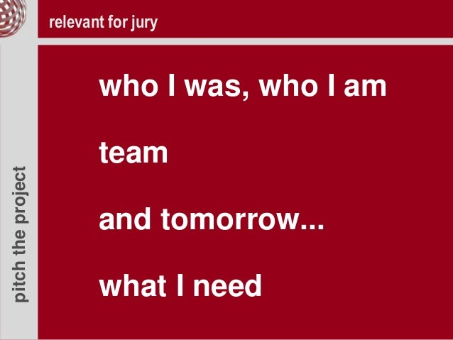 pitchtheproject who I was, who I am team and tomorrow... what I need relevant for jury