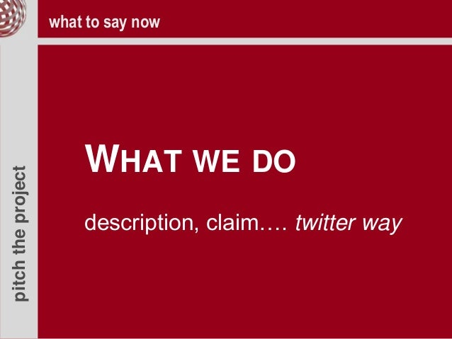 pitchtheproject WHAT WE DO description, claim…. twitter way what to say now