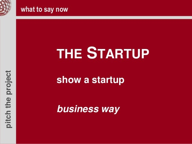 pitchtheproject THE STARTUP show a startup business way what to say now