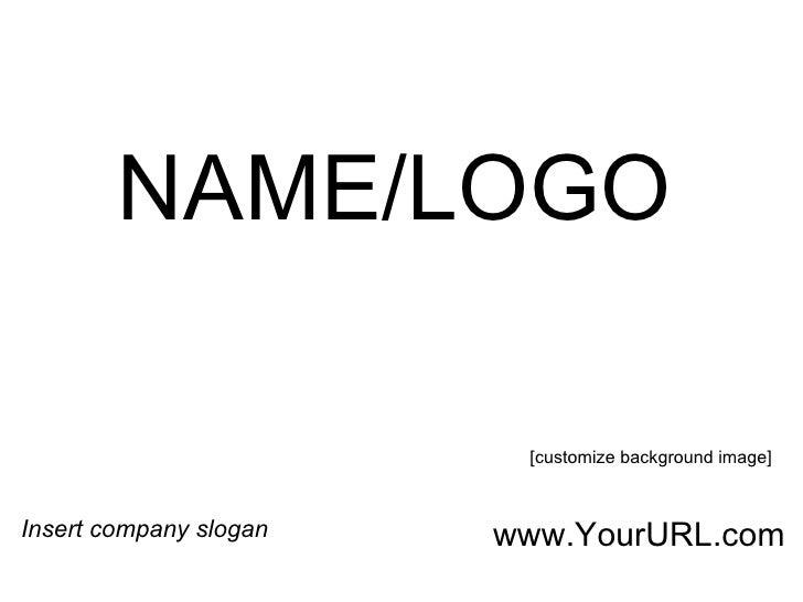 NAME/LOGO Insert company slogan [customize background image] www.YourURL.com
