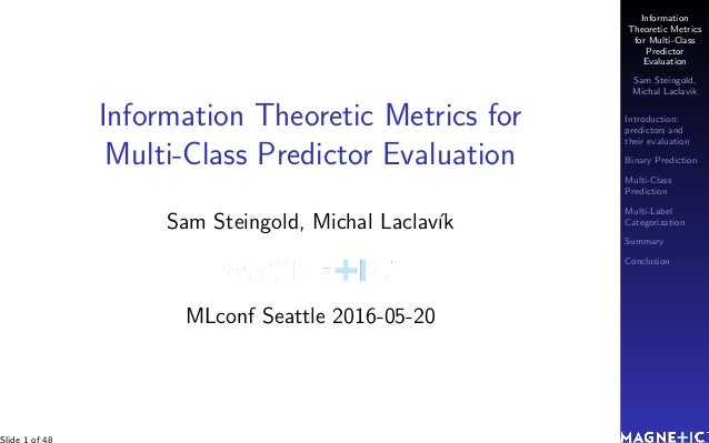 Information Theoretic Metrics for Multi-Class Predictor Evaluation Sam Steingold, Michal Laclav´ık Introduction: predictor...