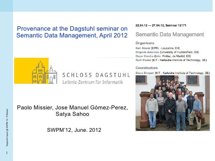 Provenance at the Dagstuhl seminar on                                        Semantic Data Management, April 2012         ...