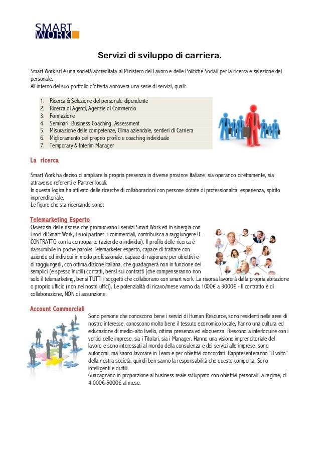 Servizi di sviluppo di carriera.Smart Work srl è una società accreditata al Ministero del Lavoro e delle Politiche Sociali...