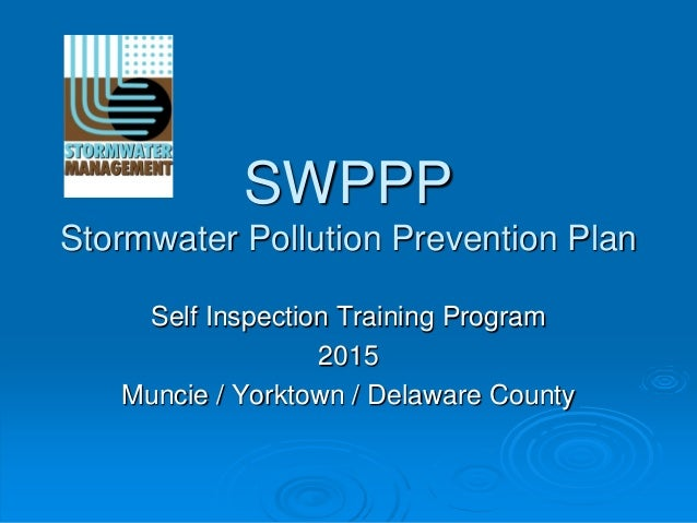 SWPPP Stormwater Pollution Prevention Plan Self Inspection Training Program 2015 Muncie / Yorktown / Delaware County