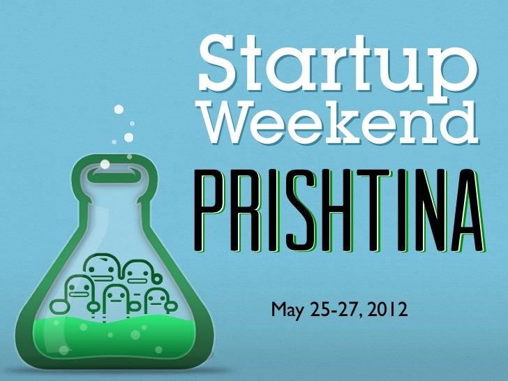 StartupWeekendPrisHtinaPrishtina  May 25-27, 2012