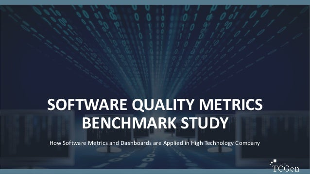 1 1 SOFTWARE QUALITY METRICS BENCHMARK STUDY How Software Metrics and Dashboards are Applied in High Technology Company