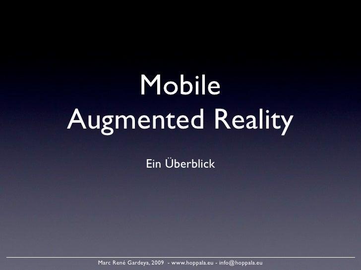Mobile Augmented Reality                   Ein Überblick       Marc René Gardeya, 2009 - www.hoppala.eu - info@hoppala.eu