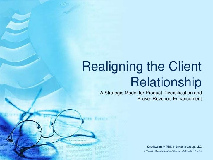 Realigning the Client Relationship<br />A Strategic Model for Product Diversification and<br />Broker Revenue Enhancement<...