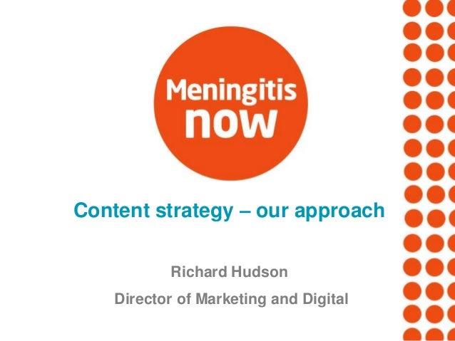 Content strategy – our approach Richard Hudson Director of Marketing and Digital