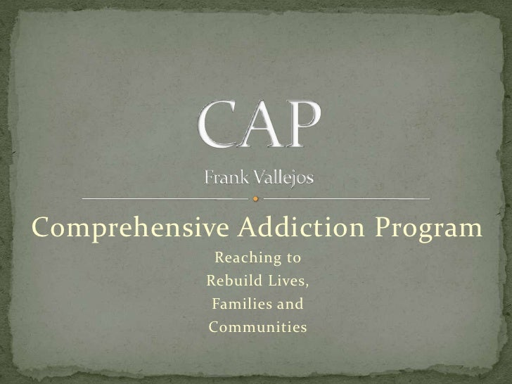 Comprehensive Addiction Program            Reaching to           Rebuild Lives,            Families and           Communit...