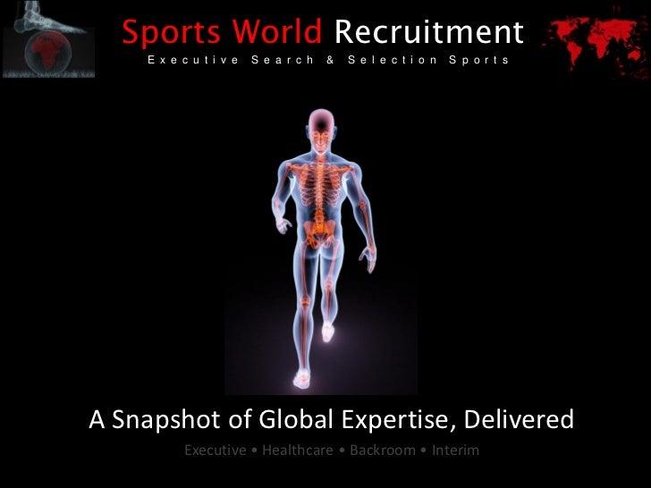 Sports World Recruitment    E x e c u t i v e   S e a r c h   &   S e l e c t i o n   S p o r t sA Snapshot of Global Expe...