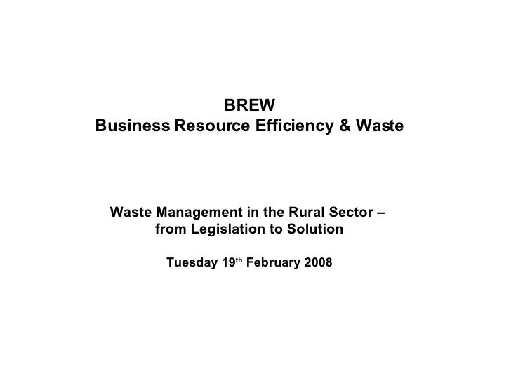 BREW Business Resource Efficiency & Waste Waste Management in the Rural Sector –  from Legislation to Solution Tuesday 19 ...