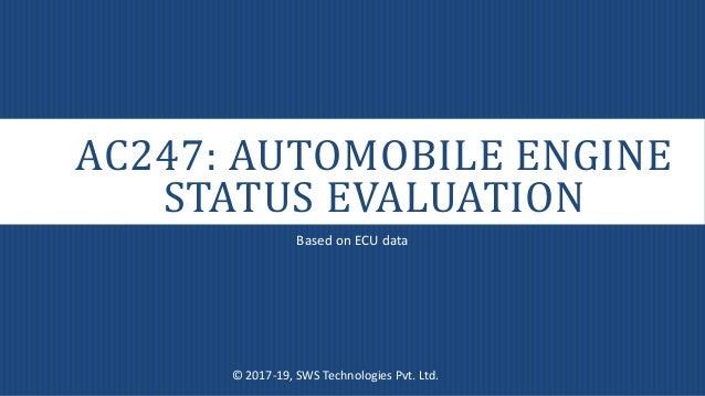 AC247: AUTOMOBILE ENGINE STATUS EVALUATION Based on ECU data © 2017-19, SWS Technologies Pvt. Ltd.