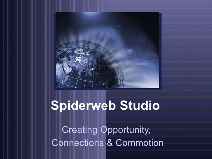 Spiderweb Studio Creating Opportunity,  Connections & Commotion