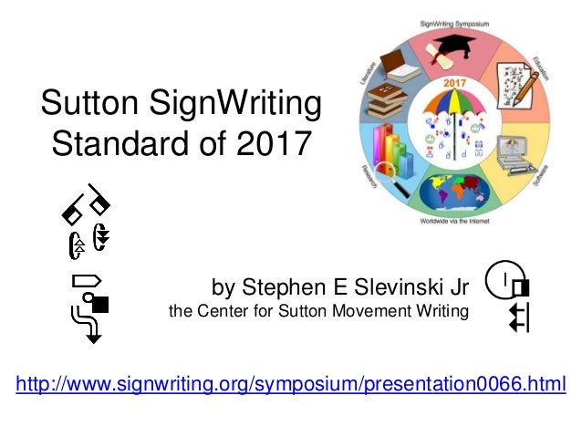 Sutton SignWriting Standard of 2017 by Stephen E Slevinski Jr the Center for Sutton Movement Writing http://www.signwritin...