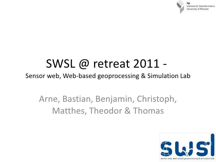 SWSL @ retreat 2011 -  Sensor web, Web-based geoprocessing & Simulation Lab Arne, Bastian, Benjamin, Christoph, Matthes, T...
