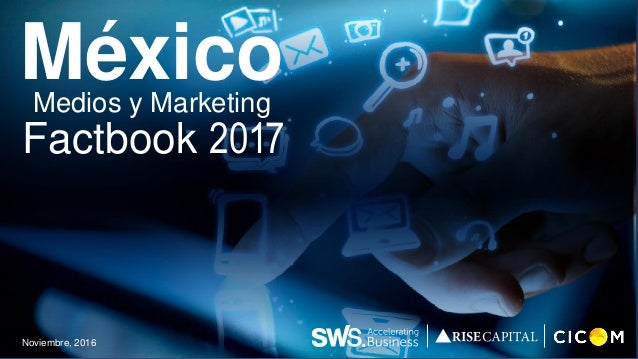 Noviembre, 2016 MéxicoMedios y Marketing Factbook 2017
