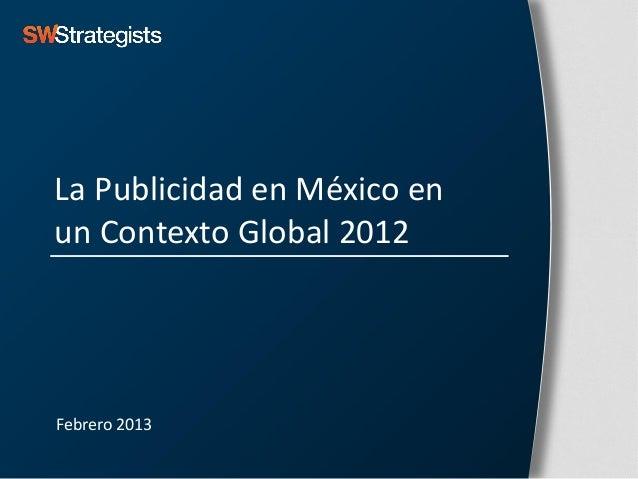 La Publicidad en México enun Contexto Global 2012Febrero 2013