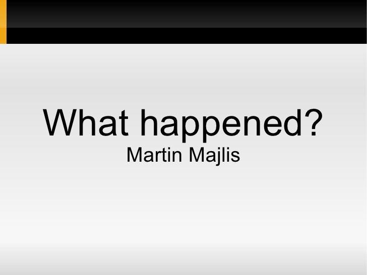 What happened? Martin Majlis