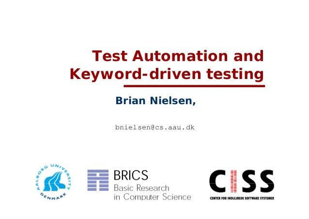 Test Automation andKeyword-driven testing     Brian Nielsen,     bnielsen@cs.aau.dk
