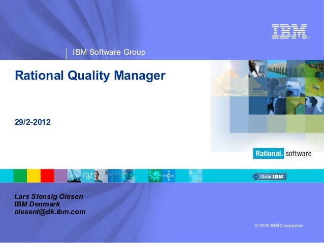 ®               IBM Software GroupRational Quality Manager29/2-2012Lars Stensig OlesenIBM Denmarkolesenl@dk.ibm.com       ...