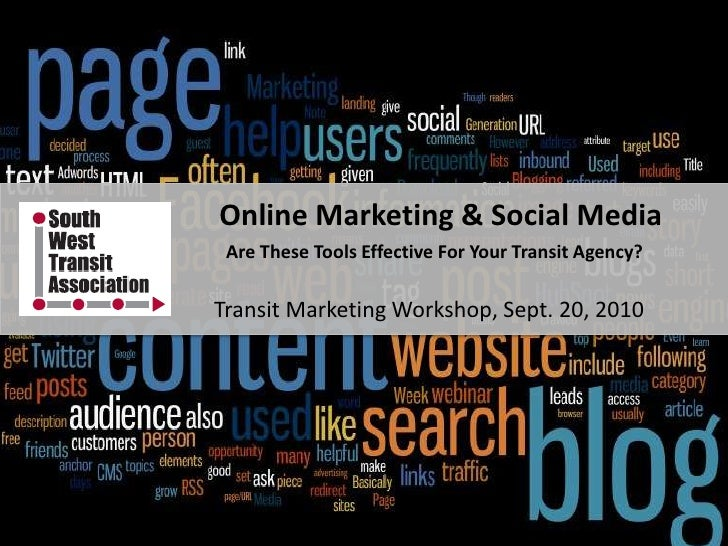Online Marketing & Social Media  Are These Tools Effective For Your Transit Agency?  Transit Marketing Workshop, Sept. 20,...